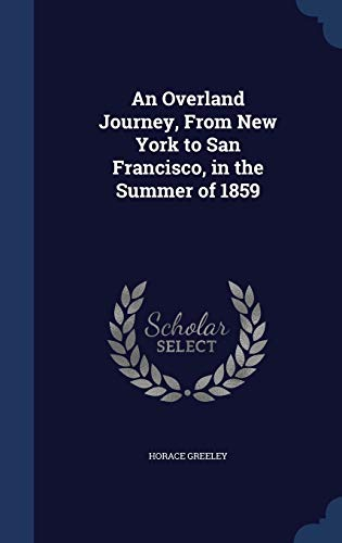 9781297906961: An Overland Journey, From New York to San Francisco, in the Summer of 1859