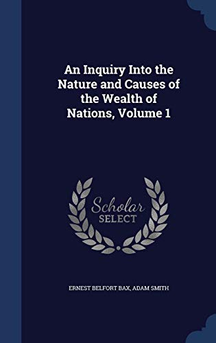 9781297907111: An Inquiry Into the Nature and Causes of the Wealth of Nations, Volume 1