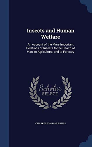9781297907302: Insects and Human Welfare: An Account of the More Important Relations of Insects to the Health of Man, to Agriculture, and to Forestry