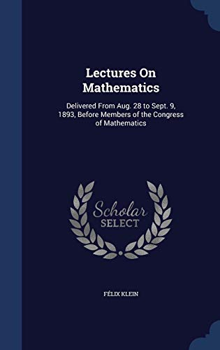 9781297908699: Lectures On Mathematics: Delivered From Aug. 28 to Sept. 9, 1893, Before Members of the Congress of Mathematics