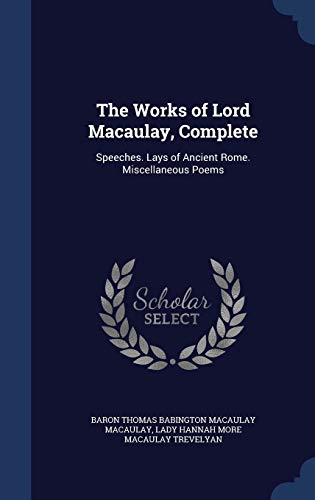 The Works of Lord Macaulay, Complete: Speeches.: Macaulay, Baron Thomas
