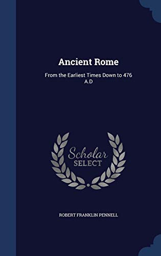9781297916861: Ancient Rome: From the Earliest Times Down to 476 A.D