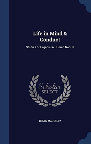 Life in Mind & Conduct: Studies of: Maudsley, Henry