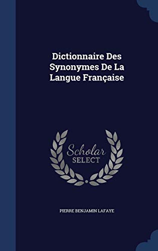 9781297920585: Dictionnaire Des Synonymes De La Langue Française