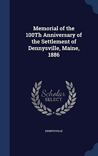 Memorial of the 100th Anniversary of the: Dennysville