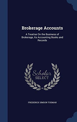 9781297922893: Brokerage Accounts: A Treatise On the Business of Brokerage, Its Accounting Books and Records