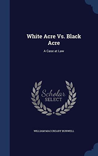 9781297922930: White Acre Vs. Black Acre: A Case at Law