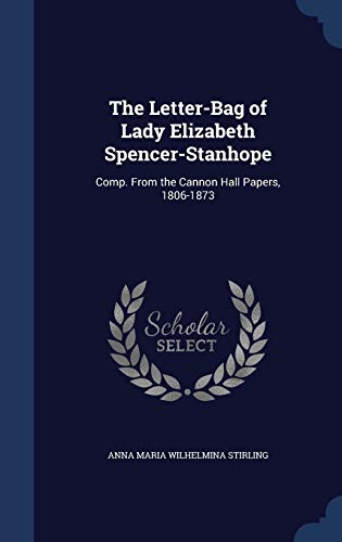 9781297924439: The Letter-Bag of Lady Elizabeth Spencer-Stanhope: Comp. from the Cannon Hall Papers, 1806-1873