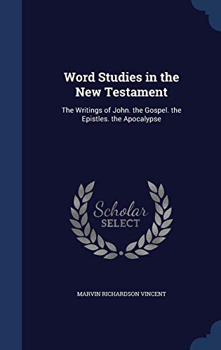 9781297924712: Word Studies in the New Testament: The Writings of John. the Gospel. the Epistles. the Apocalypse