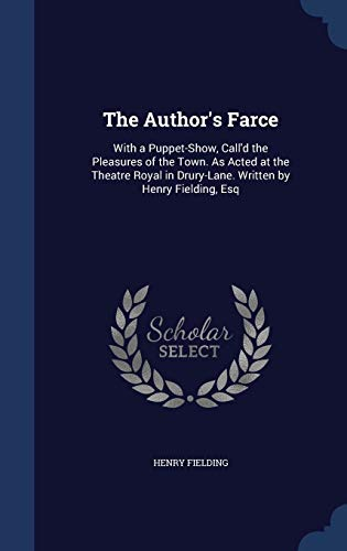 9781297927539: The Author's Farce: With a Puppet-Show, Call'd the Pleasures of the Town. As Acted at the Theatre Royal in Drury-Lane. Written by Henry Fielding, Esq