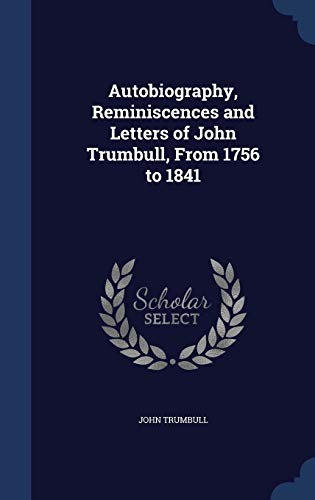 9781297933165: Autobiography, Reminiscences and Letters of John Trumbull, From 1756 to 1841