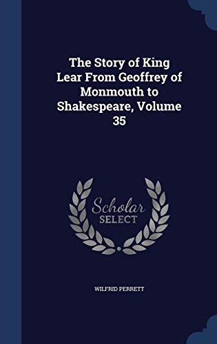 9781297934810: The Story of King Lear From Geoffrey of Monmouth to Shakespeare, Volume 35