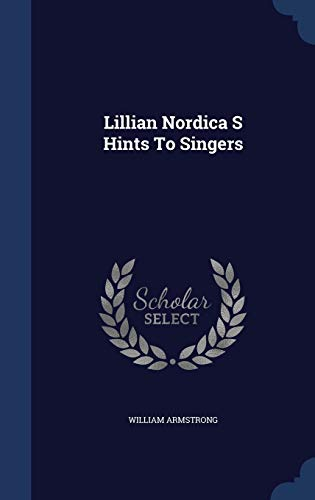 Lillian Nordica S Hints to Singers (Hardback): William Armstrong