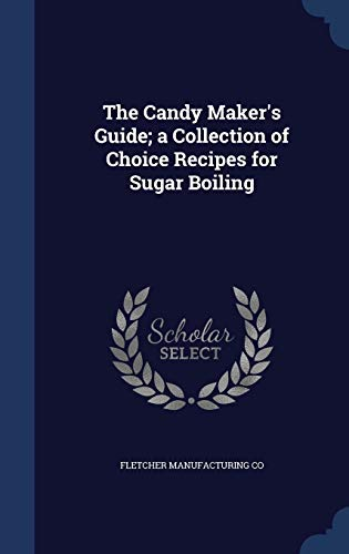 9781297935954: The Candy Maker's Guide; a Collection of Choice Recipes for Sugar Boiling
