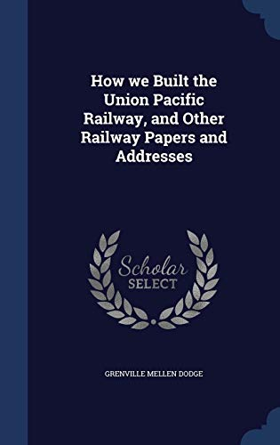 9781297936142: How we Built the Union Pacific Railway, and Other Railway Papers and Addresses