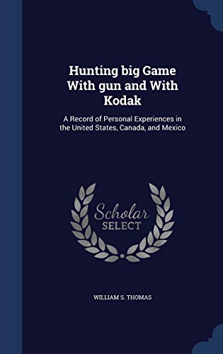 9781297936197: Hunting big Game With gun and With Kodak: A Record of Personal Experiences in the United States, Canada, and Mexico