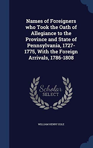9781297936654: Names of Foreigners who Took the Oath of Allegiance to the Province and State of Pennsylvania, 1727-1775, With the Foreign Arrivals, 1786-1808