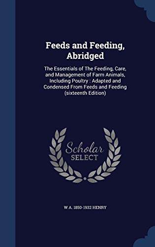 9781297937538: Feeds and Feeding, Abridged: The Essentials of The Feeding, Care, and Management of Farm Animals, Including Poultry : Adapted and Condensed From Feeds and Feeding (sixteenth Edition)