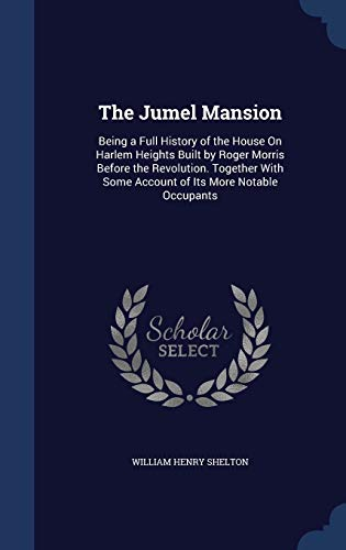 The Jumel Mansion: Being a Full History: Shelton, William Henry