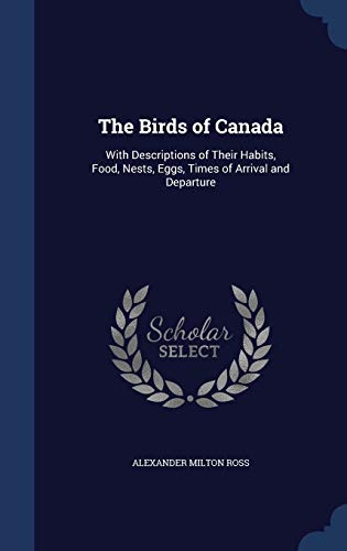 9781297938153: The Birds of Canada: With Descriptions of Their Habits, Food, Nests, Eggs, Times of Arrival and Departure