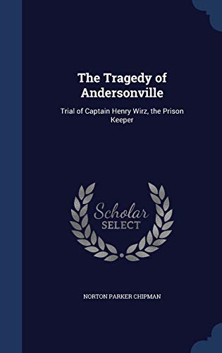 9781297938160: The Tragedy of Andersonville: Trial of Captain Henry Wirz, the Prison Keeper