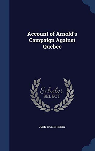 9781297941634: Account of Arnold's Campaign Against Quebec