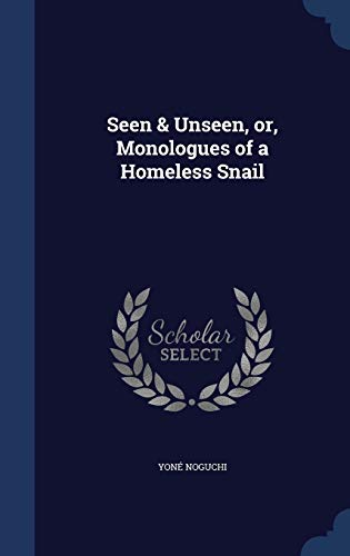 9781297945045: Seen & Unseen, or, Monologues of a Homeless Snail