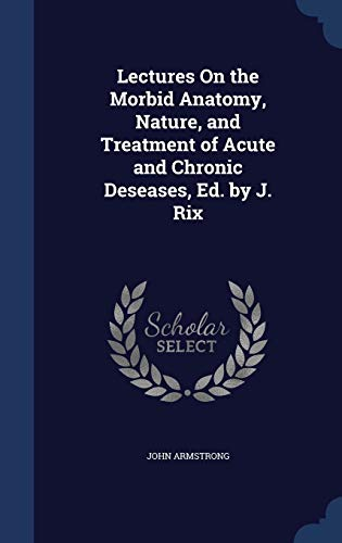 9781297950711: Lectures On the Morbid Anatomy, Nature, and Treatment of Acute and Chronic Deseases, Ed. by J. Rix