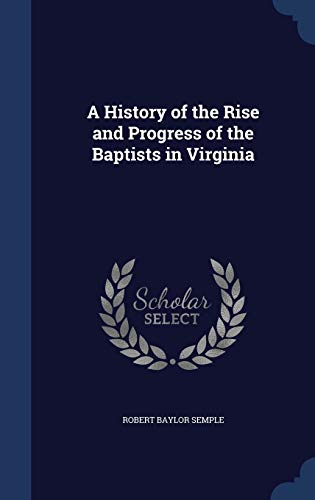9781297951787: A History of the Rise and Progress of the Baptists in Virginia