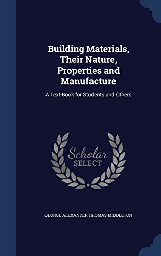 9781297953453: Building Materials, Their Nature, Properties and Manufacture: A Text-Book for Students and Others