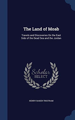 9781297957314: The Land of Moab: Travels and Discoveries On the East Side of the Dead Sea and the Jordan