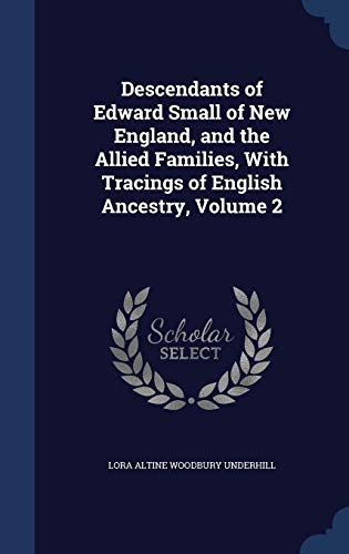 9781297962875: Descendants of Edward Small of New England, and the Allied Families, With Tracings of English Ancestry, Volume 2