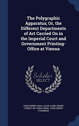 9781297963445: The Polygraphic Apparatus; Or, the Different Departments of Art Carried On in the Imperial Court and Government Printing-Office at Vienna