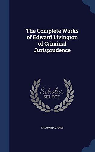 9781297963711: The Complete Works of Edward Livington of Criminal Jurisprudence