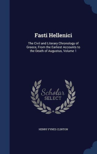 9781297965517: Fasti Hellenici: The Civil and Literary Chronology of Greece, From the Earliest Accounts to the Death of Augustus, Volume 1