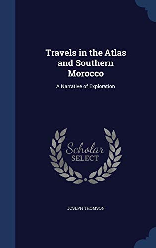 9781297967481: Travels in the Atlas and Southern Morocco: A Narrative of Exploration