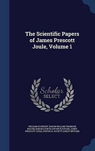 9781297967801: The Scientific Papers of James Prescott Joule, Volume 1