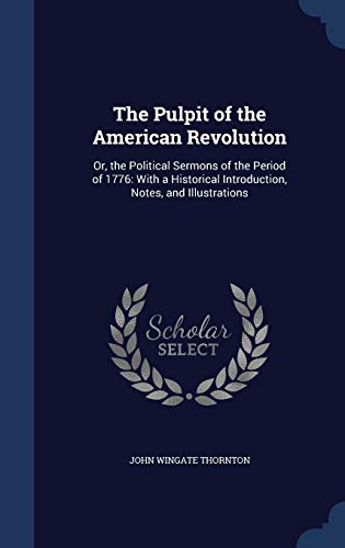 9781297967887: The Pulpit of the American Revolution: Or, the Political Sermons of the Period of 1776: With a Historical Introduction, Notes, and Illustrations