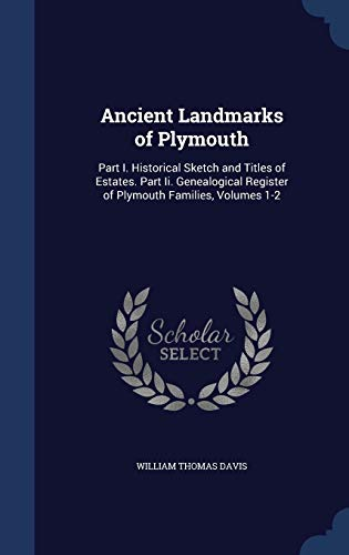 9781297968891: Ancient Landmarks of Plymouth: Part I. Historical Sketch and Titles of Estates. Part Ii. Genealogical Register of Plymouth Families, Volumes 1-2