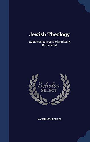 9781297969492: Jewish Theology: Systematically and Historically Considered
