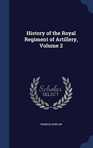 History of the Royal Regiment of Artillery,: Duncan, Francis
