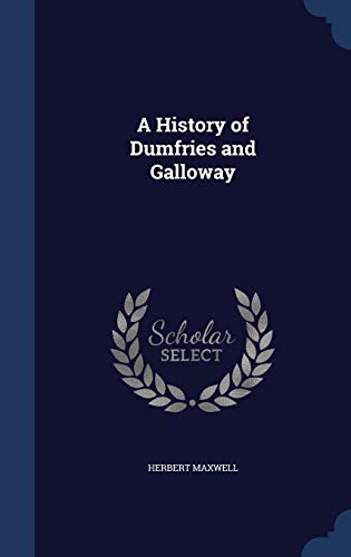 9781297970665: A History of Dumfries and Galloway