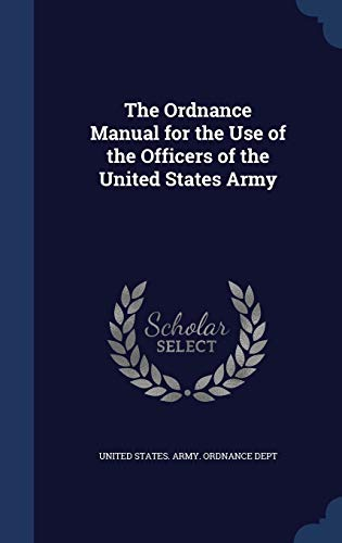 9781297970924: The Ordnance Manual for the Use of the Officers of the United States Army