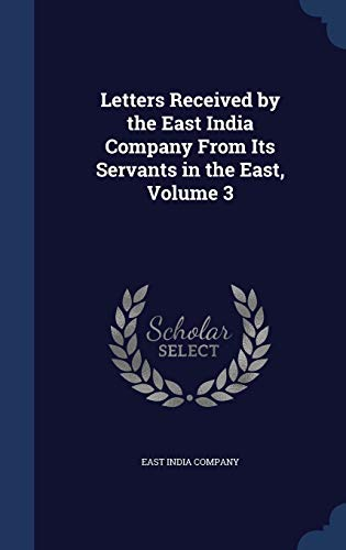 9781297973659: Letters Received by the East India Company From Its Servants in the East, Volume 3