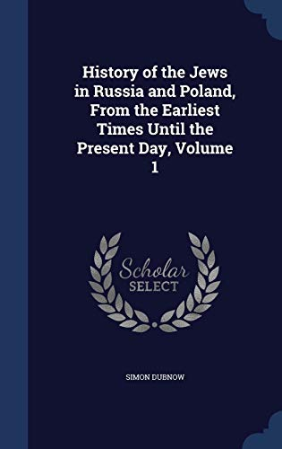 9781297974502: History of the Jews in Russia and Poland, from the Earliest Times Until the Present Day, Volume 1
