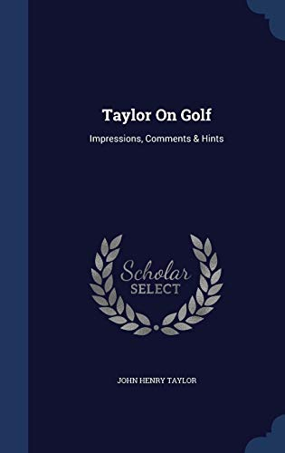 9781297974588: Taylor On Golf: Impressions, Comments & Hints
