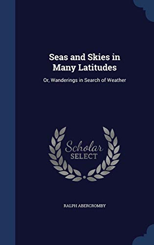 9781297975165: Seas and Skies in Many Latitudes: Or, Wanderings in Search of Weather