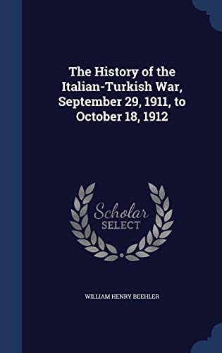 9781297976575: The History of the Italian-Turkish War, September 29, 1911, to October 18, 1912
