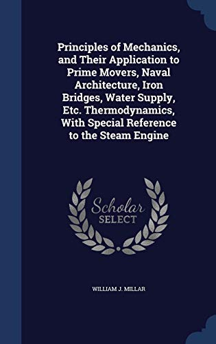 9781297977459: Principles of Mechanics, and Their Application to Prime Movers, Naval Architecture, Iron Bridges, Water Supply, Etc. Thermodynamics, With Special Reference to the Steam Engine