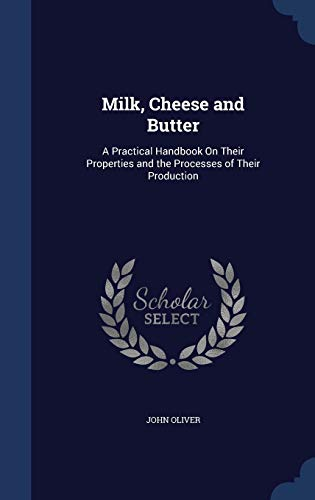 9781297977602: Milk, Cheese and Butter: A Practical Handbook On Their Properties and the Processes of Their Production